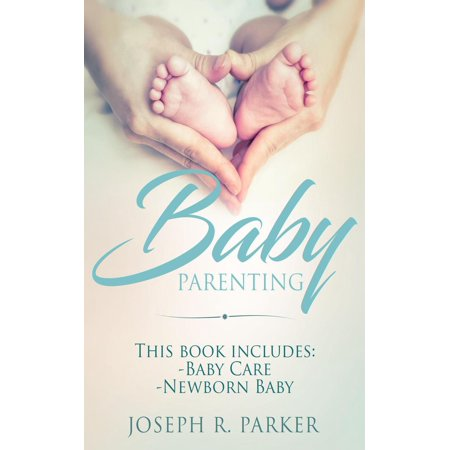 Baby Parenting: 2 Book box set. Includes: Newborn Baby, Baby Care. All you need to know about infant and toddler development, sleep, feeding, teeth and more! - eBook