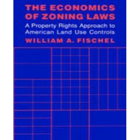 The Economics Of Zoning Laws  A Property Rights Approach To American Land Use Controls