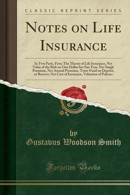 Notes on Life Insurance : In Two Parts, First; The Theory ...