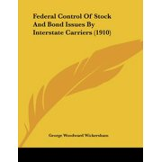 Federal Control of Stock and Bond Issues by Interstate Carriers (1910)
