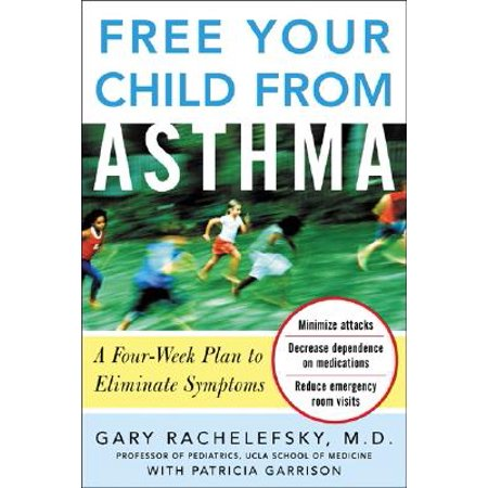 Asthma Symptoms - Free Your Child from Asthma : A Four-Week Plan to Eliminate Symptoms