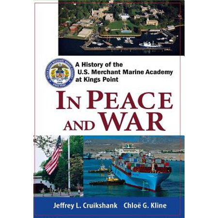 In Peace and War : A History of the U.S. Merchant Marine Academy at Kings