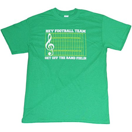 Hey Football Team Get Off the Band Field! Funny Music T-shirt Mens Unisex Kelly Green (Medium)