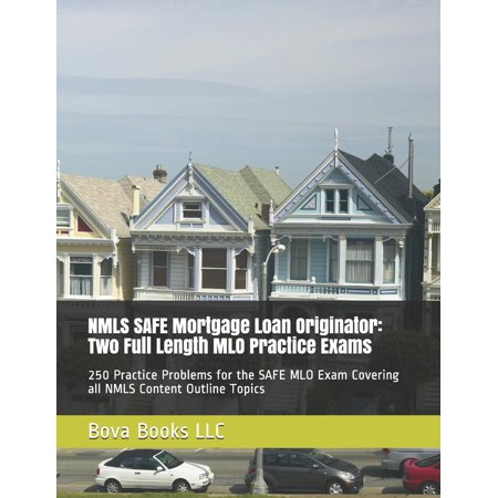 NMLS SAFE Mortgage Loan Originator : Two Full Length MLO Practice Exams: 250 Practice Problems for the SAFE MLO Exam Covering all NMLS Content Outline