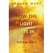 How the Light Gets in : Ethical Life I