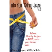 Into Your Skinny Jeans, Vol. 2- More Healthy Recipes to KEEP You in Your Skinny Jeans - eBook