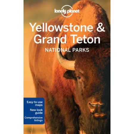 Lonely planet yellowstone & grand tetons national parks: lonely planet yellowstone & grand teton nat: