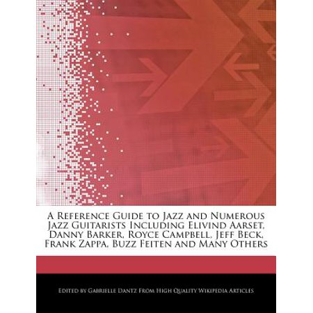 A Reference Guide to Jazz and Numerous Jazz Guitarists Including Elivind Aarset, Danny Barker, Royce Campbell,... by