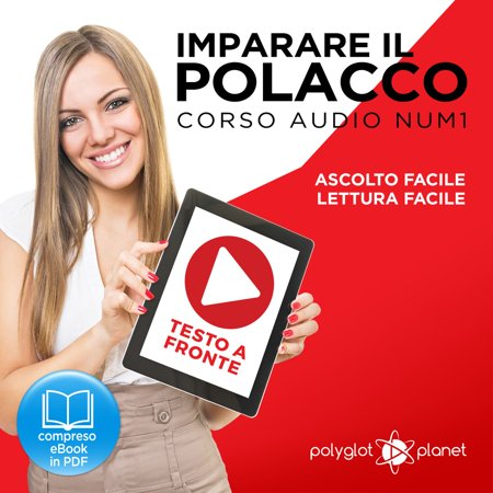 Imparare il Polacco - Lettura Facile - Ascolto Facile - Testo a Fronte: Polacco Corso Audio Num. 1 [Learn Polish - Easy Reading - Easy Listening] -