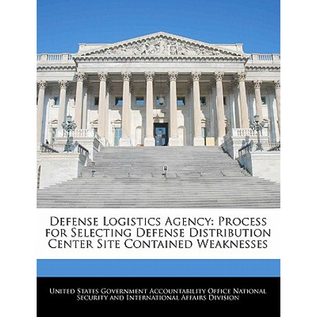 Us Distribution Center - Defense Logistics Agency : Process for Selecting Defense Distribution Center Site Contained Weaknesses