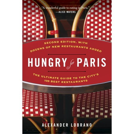 Hungry for Paris (second edition) : The Ultimate Guide to the City's 109 Best