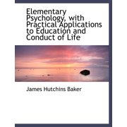 Elementary Psychology, with Practical Applications to Education and Conduct of Life