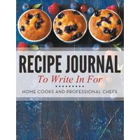 Recipe Journal to Write in for Home Cooks and Professional Chefs