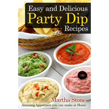 Easy and Delicious Party Dip Recipes: Amazing Appetizers you can make at Home - eBook - Easy Appetizer Ideas For Halloween Party