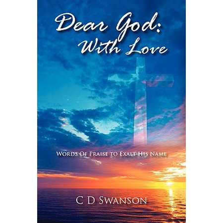Dear God : With Love: Words of Praise to Exalt His Name (Praise His Name)