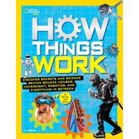 How Things Work : Discover Secrets and Science Behind Bounce Houses, Hovercraft, Robotics, and Everything in Between
