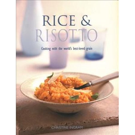 Rice & Risotto: Cooking with the World's Best-Loved (Best Rice In The World)