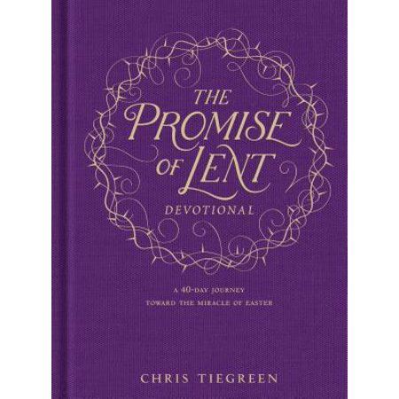 The Promise of Lent Devotional : A 40-day Journey toward the Miracle of