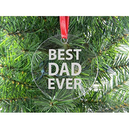 Best Dad Ever - Clear Acrylic Christmas Ornament - Great Gift for Father's Day, Birthday, or Christmas Gift for Dad, Grandpa, Grandfather, Papa,