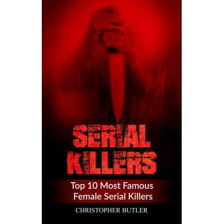 Top 10 Serial Killers (Serial Killers: Top 10 Most Famous Female Serial Killers -)