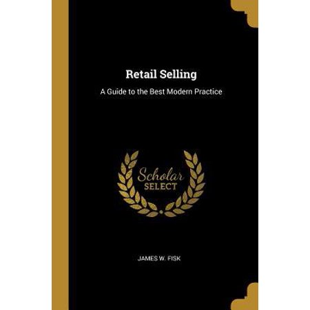 Retail Selling: A Guide to the Best Modern Practice