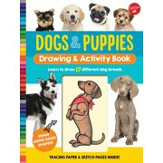 Dogs & Puppies Drawing & Activity Book : Learn to draw 17 different dog breeds