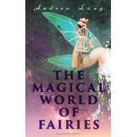 THE MAGICAL WORLD OF FAIRIES (Illustrated Edition) - eBook