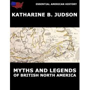 Myths and Legends of British North America - eBook