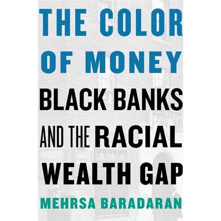 The Color of Money : Black Banks and the Racial Wealth
