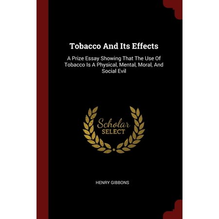 Tobacco and Its Effects: A Prize Essay Showing That the Use of Tobacco Is a Physical, Mental, Moral, and Social Evil (Positive Effects Of Social Media On Mental Health)