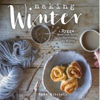 Making Winter : A Hygge-Inspired Guide to Surviving the Winter Months