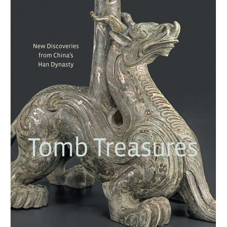 Tomb Treasures : New Discoveries from China's Han Dynasty