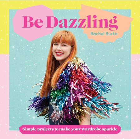 Dazzling Sparkles (Be Dazzling : Simple Projects to Make Your Wardrobe Sparkle)