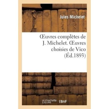 Oeuvres Completes de J. Michelet. Oeuvres Choisies de Vico (Histoire) (French Edition) - image 1 of 1