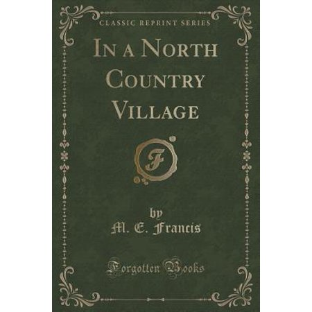 In a North Country Village (Classic Reprint)