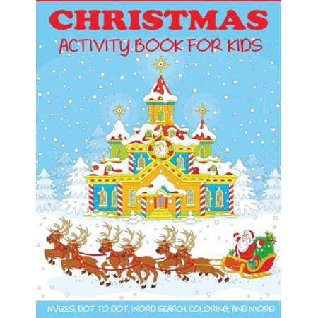 Christmas Activity Book for Kids : Mazes, Dot to Dot Puzzles, Word Search, Color by Number, Coloring Pages, and More! for $<!---->