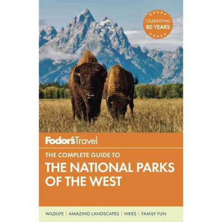 Fodors The Complete Guide To The National Parks Of The West