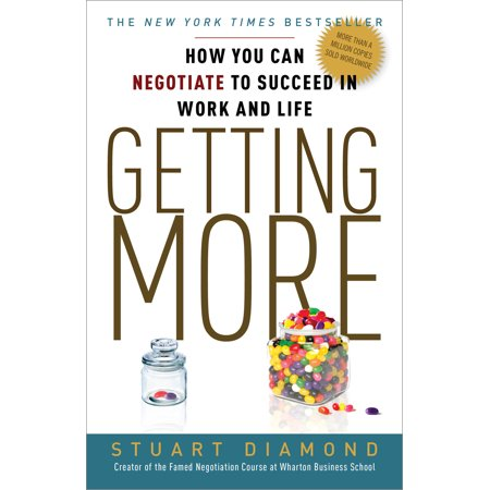 Getting More : How You Can Negotiate to Succeed in Work and