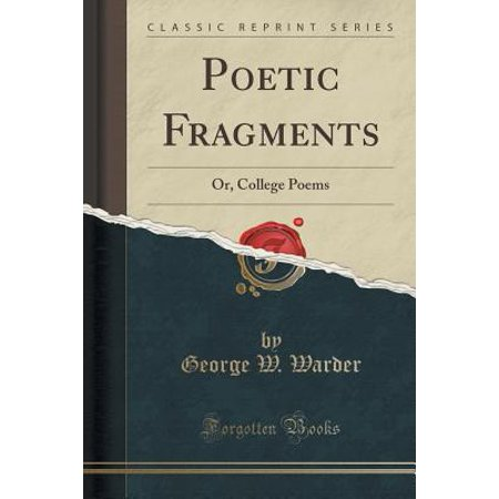 Poetic Fragments : Or, College Poems (Classic Reprint)