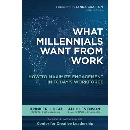 What Millennials Want from Work: How to Maximize Engagement in Today's Workforce ()
