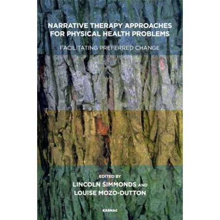 Narrative Therapy Approaches for Physical Health Problems : Facilitating Preferred (Contextual Approach To Development In Lifespan Psychology)