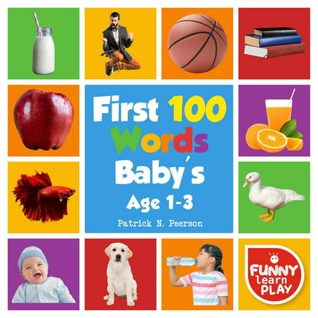 First 100 Words Baby's age 1-3 for Bright Minds & Sharpening Skills - First 100 Words Toddler Eye-Catchy Photographs Awesome for Learning & Vocabulary -