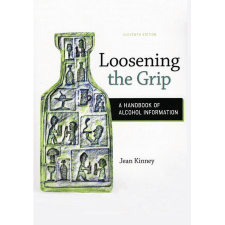 Loosening the Grip : A Handbook of Alcohol Information, 11th