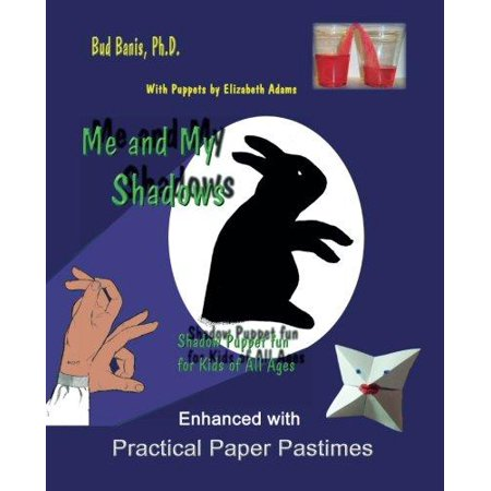 Me And My Shadows Shadow  Puppet Fun For Kids Of All Ages  Enhanced With Practical Paper Pastimes