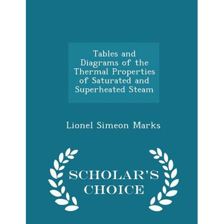 Tables and Diagrams of the Thermal Properties of Saturated and Superheated Steam - Scholar's Choice Edition Superheated Steam Table