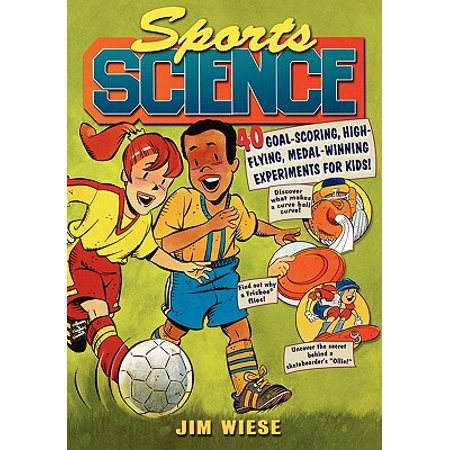 Sports Science : 40 Goal-Scoring, High-Flying, Medal-Winning Experiments for Kids](Science 4 Kids)