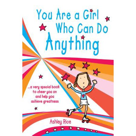 You Are a Girl Who Can Do Anything : A Very Special Book to Cheer You on and Help You Achieve