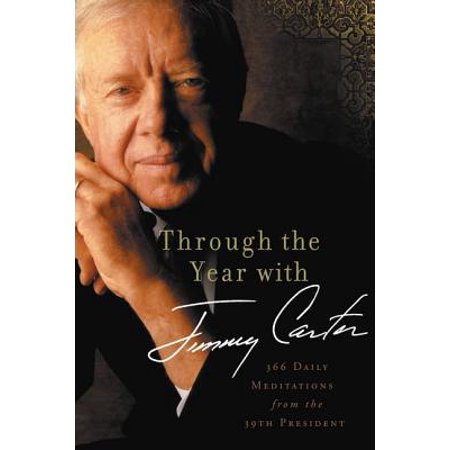 Through the Year with Jimmy Carter : 366 Daily Meditations from the 39th President (Jimmy Carter Halloween)