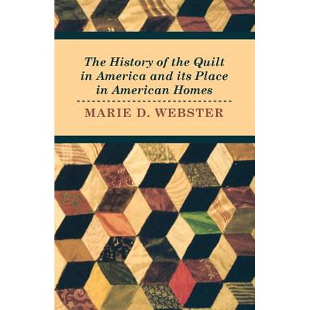 American Quilting History (The History of the Quilt in America and its Place in American Homes - eBook )