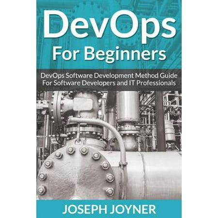 Devops for Beginners : Devops Software Development Method Guide for Software Developers and It